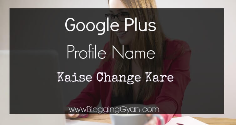 Google Plus Profile Name Kaise Change Kare