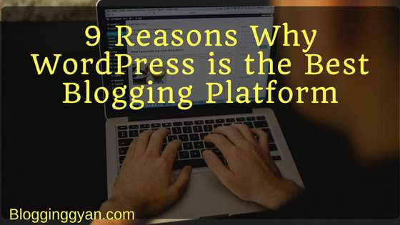 9 Reasons Why WordPress is the Best Blogging Platform
